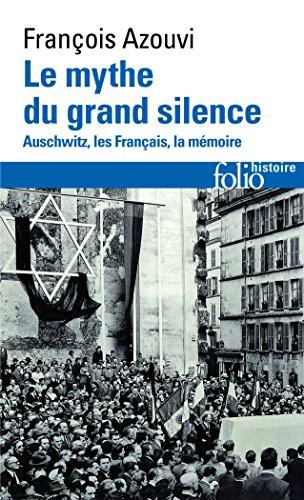 Le mythe du grand silence: Auschwitz, les Français, la mémoire