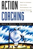 Action Coaching: How to Leverage Individual Performance for Company Success 1st edition by Dotlich, David L., Cairo, Peter C. (1999) Paperback