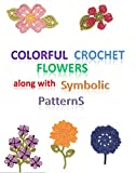 Colorful Crochet Flowers along with Symbolic patterns (English Edition)