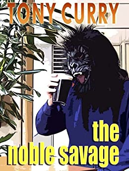 The Noble Savage by [Curry, Tony]
