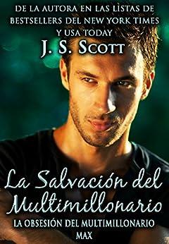 La Salvación del Multimillonario: La Obsesión del Multimillonario~Max (Spanish Edition) by [Scott, J. S.]