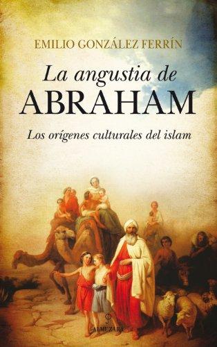 La angustia de Abraham: Los orígenes culturales del Islam (Filosofía y pensamiento)