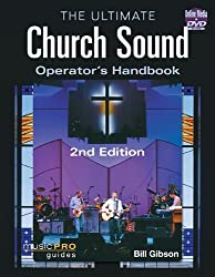The Ultimate Church Sound Operator's Handbook - 2nd Edition (Music Pro Guides) by Bill Gibson (2012-11-20)