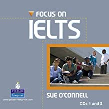 Focus on IELTS: Written by Sue O'Connell, 2010 Edition, (1st Edition) Publisher: Pearson Longman [Audio CD]