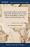 Journal and Certificates on the Fourth Voyage of Mr. Blanchard, Who Ascended from the Royal Military Academy, at Chelsea, the 16th of October, 1784,