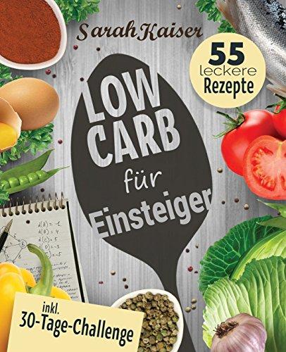Low Carb für Einsteiger: 30-Tage-Challenge und 55 leckere Rezepte - Schnell und gesund schlank ohne zu hungern mit der Low Carb Diät - Grundlagen, Rezepte und Plan (inkl. Yoga-Bonus)