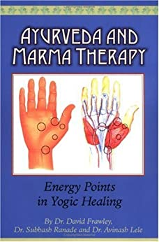 Ayurveda and Marma Therapy: Energy Points in Yogic Healing par [Frawley, Dr. David, Ranade, Dr. Subhash, Lele, Dr. Avinash]