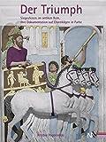 Der Triumph: Siegesfeiern im antiken Rom - Ihre Dokumentation auf Ehrenbögen in Farbe