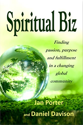 "ebook: ""Spiritual Biz, passion, purpose and fulfillment in a changing global community"": By; Jan Porter & Daniel P. Davison (B016XEZKVU)"