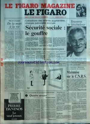 FIGARO (LE) [No 11558] du 31/10/1981 - de la mort a la vie par riquet securite sociale, le gouffre - des mesures antieconomiques par taupin les composantes du socialisme mitterrandien, 4 strates par kriegel mainmise sur le c.n.r.s. par lesinge paribas en justice au cours de la reunion de la diete polonaise le general jaruselski a annonce un remaniement ministeriel g. weddeye, president tchadien demande le retrait des troupes libyennes de son territoire foot , sochaux et bordeaux georges brassen