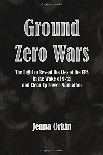 ground-zero-wars-the-fight-to-reveal-the-lies-of-the-epa-in-the-wake-of-9-11-and-clean-up-lower-manh