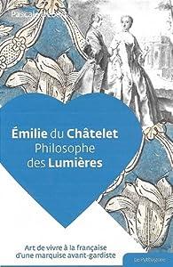 Emilie du Châtelet, Philosophe des Lumières par Pascale Debert