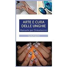 Arte e Cura delle Unghie: Manuale per Onicotecnici (Italian Edition)