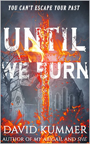 Until We Burn: A Psychological Thriller by [Kummer, David Duane]