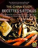 Recettes 5 étoiles - The China Study : 150 recettes faciles végétales, complètes sans sucre