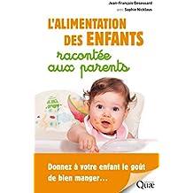 L'alimentation des enfants racontée aux parents: Donnez à votre enfant le goût de bien manger…