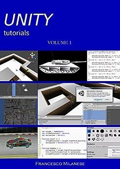 UNITY tutorials - Volume 1 di [Milanese, Francesco]