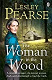 The Woman in the Wood: A missing teenager. An outcast woman in the woods. And a girl ...