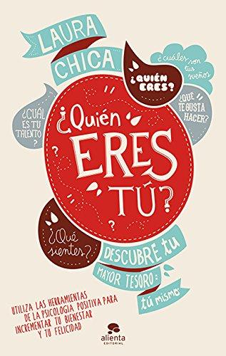 ¿Quién Eres Tú? Descubre Tu Mayor Tesoro: Tú Mismo (COLECCION ALIENTA) por Laura Chica