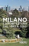 Milano. L'architettura dal 1945 a oggi. Ediz. illustrata