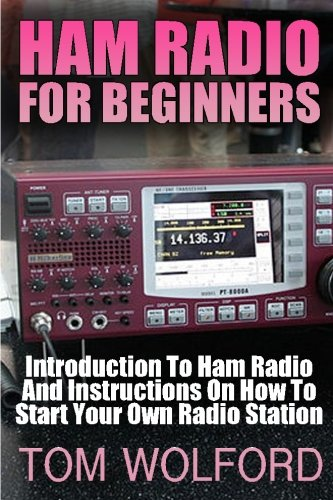 Ham Radio For Beginners: Introduction To Ham Radio And Instrustions On How To Start Your Own Radio Station: (Survival Communication, Self Reliance)