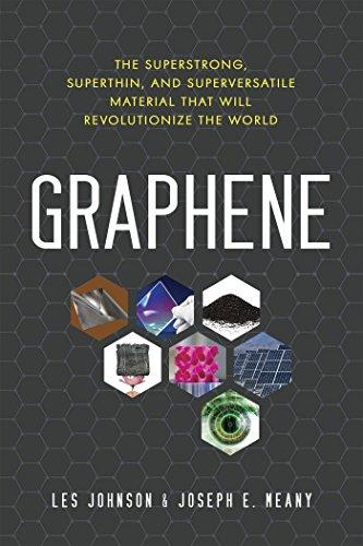 Graphene: The Superstrong, Superthin, and Superversatile Material That Will Revolutionize the World por Les Johnson