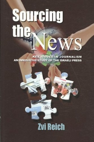 Sourcing the News: Key Issues in Journalism - an Innovative Study of the Israeli Press by Zvi Reich (2009-04-30)