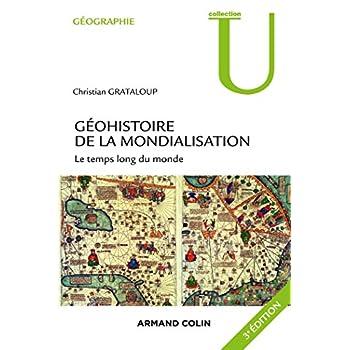 Géohistoire de la mondialisation - 3ed - Le temps long du monde. 3e édition.