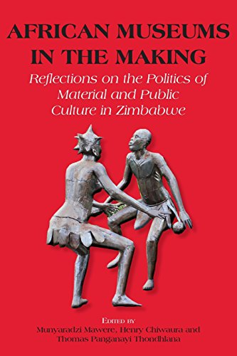 African Museums in the Making. Reflections on the Politics of Material and Public Culture in Zimbabwe