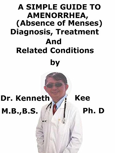 A  Simple  Guide  To  Amenorrhea, (Absence of Menses)  Diagnosis, Treatment  And  Related Conditions (A Simple Guide to Medical Conditions) (English Edition)