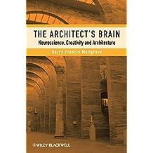 The Architect′s Brain: Neuroscience, Creativity, and Architecture