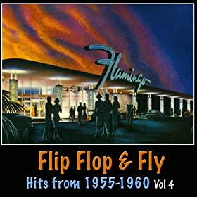 Flip Flop And Fly - Hits From 1955-1960, Vol. 4