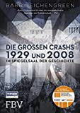 Die großen Crashs 1929 und 2008: Im Spiegelsaal der Geschichte - Barry Eichengreen