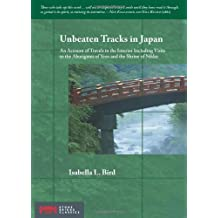 Unbeaten Tracks in Japan: An Account of Travels in the Interior Including Visits to the Aborigines of Yezo and the Shrine of Nikko (Stone Bridge Classics)