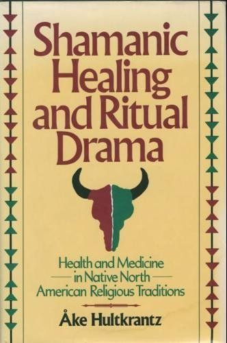Shamanic Healing and Ritual Drama: Health and Medicine in Native North American Religious Traditions (Health/medicine & the faith traditions) por Ake Hultkrantz