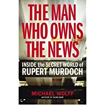 TheMan Who Owns the News Inside the Secret World of Rupert Murdoch by Wolff, Michael ( Author ) ON Dec-04-2008, Paperback