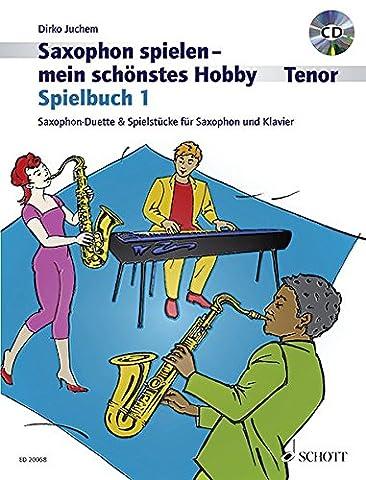 Saxophon spielen - mein schönstes Hobby: Saxophon-Duette & Spielstücke für Saxophon und Klavier. Spielbuch 1. 1-2 Tenor-Saxophone, Klavier ad lib.. Spielbuch mit CD.