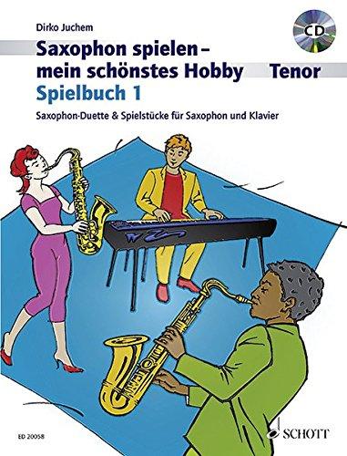Saxophon spielen - mein schönstes Hobby: Saxophon-Duette & Spielstücke für Saxophon und Klavier. Spielbuch 1. 1-2 Tenor-Saxophone, Klavier ad libitum. Spielbuch mit CD.