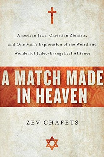 A Match Made in Heaven: American Jews, Christian Zionists, and One Man's Exploration of the Weird and Wonderful Judeo-Evangelical Alliance por Zev Chafets