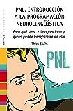 PNL, introducción a la programación neurolingüística : para qué sirve, cómo funciona y quién puede beneficiarse de ella