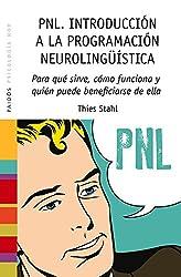 PNL, introducción a la programación neurolingüística : para qué sirve, cómo funciona y quién puede beneficiarse de ella (Psicología Hoy)