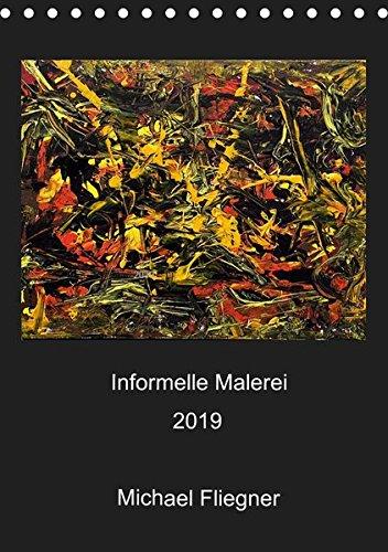 Informelle Malerei 2019 Michael Fliegner (Tischkalender 2019 DIN A5 hoch): Informelle Malerei, Abstrakter Expressionismus (Monatskalender, 14 Seiten) (CALVENDO Kunst)