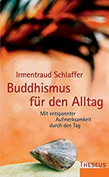 Buddhismus für den Alltag: Mit entspannter Aufmerksamkeit durch den Tag von [Schlaffer, Irmentraud]
