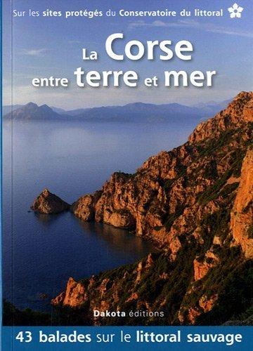 La Corse entre terre et mer : 43 balades sur les sites du Conservatoire du littoral de Kempa. Daniel (2011) Broch