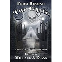 From Beyond the Grave: A Collection of 19 Ghostly Tales by Michael J. Evans (15-May-2013) Paperback