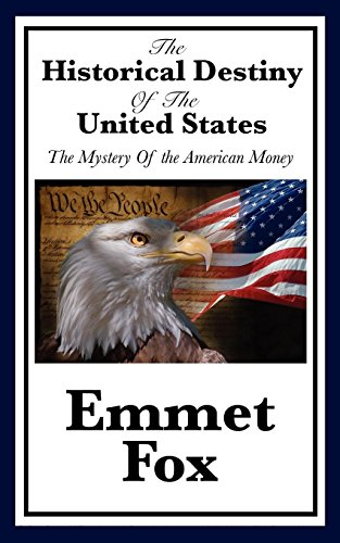 The Historical Destiny of the United States: The Mystery of the American Money por Emmet Fox