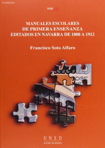 Manuales Escolares de Primera Enseñanza Editados En Navarra de 1800 a 1912 (VARIA) por Francisco SOTO ALFARO