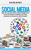 Social Media: How To Master Social Media Marketing With Twitter, Facebook, YouTube, LinkedIn, Instagram, Google+ And Pinterest (English Edition)