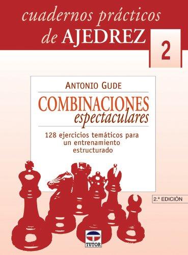 CUADERNOS PRÁCTICOS DE AJEDREZ 2. COMBINACIONES ESPECTACULARES (Cuadernos Practicos Ajedre) por Antonio Gude