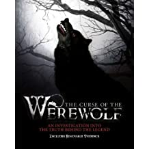The Curse of the Werewolf: An Investigation into the Truth Behind the Legend